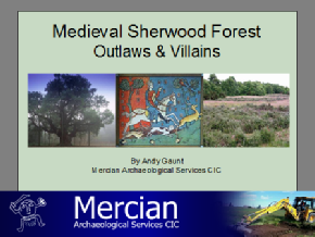 Medieval Sherwood Forest Outlaws and Villains - Andy Gaunt Mercian Archaeological Services CIC
